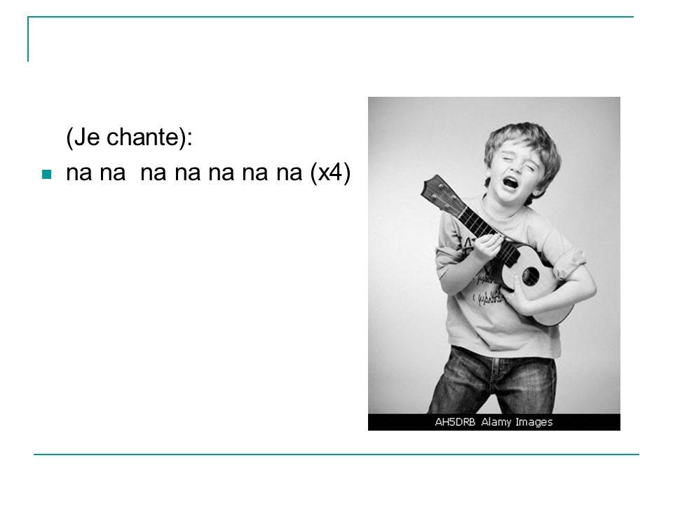 (Je chante): na na na na na na na (x4)