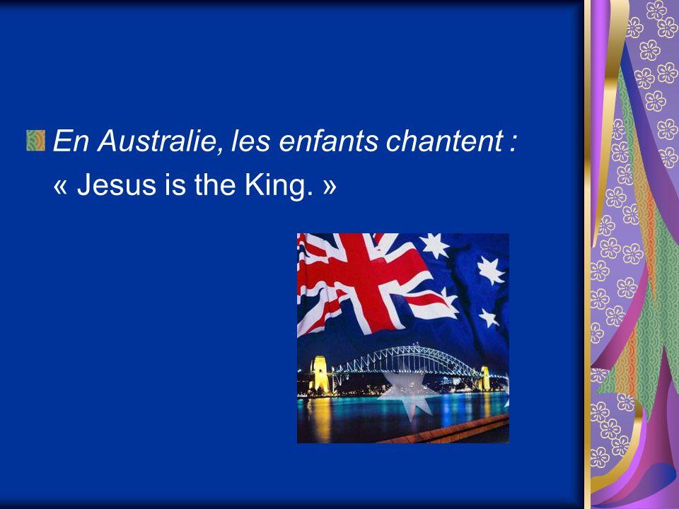 En Australie, les enfants chantent : « Jesus is the King. »