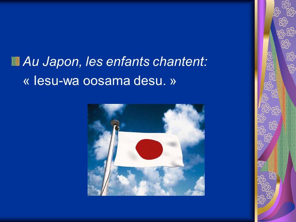 Au Japon, les enfants chantent: « Iesu-wa oosama desu. »