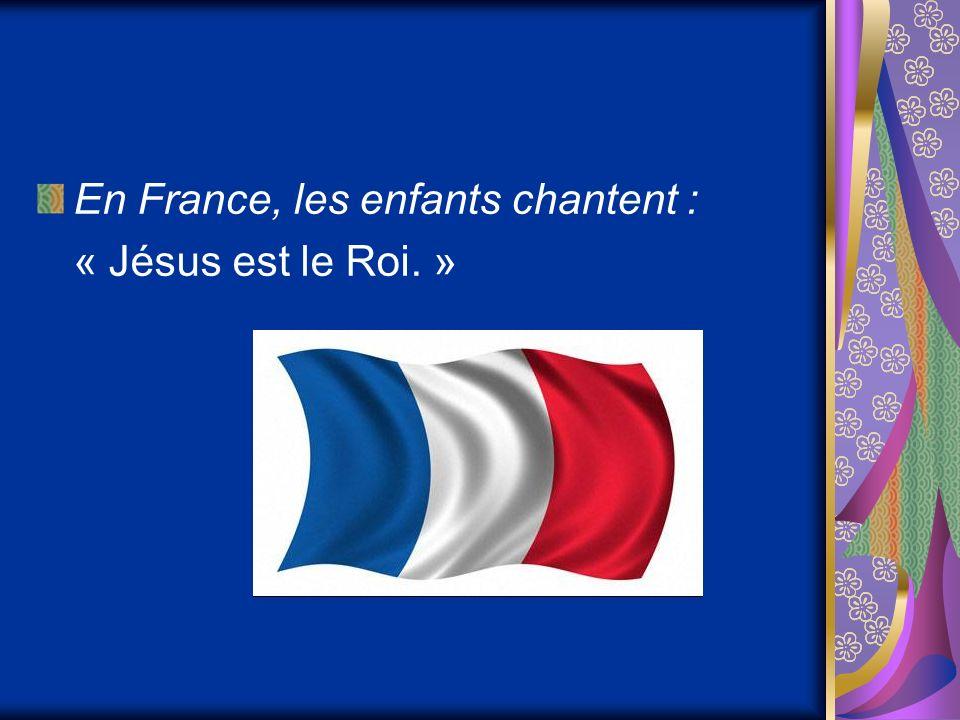 En France, les enfants chantent : « Jésus est le Roi. »