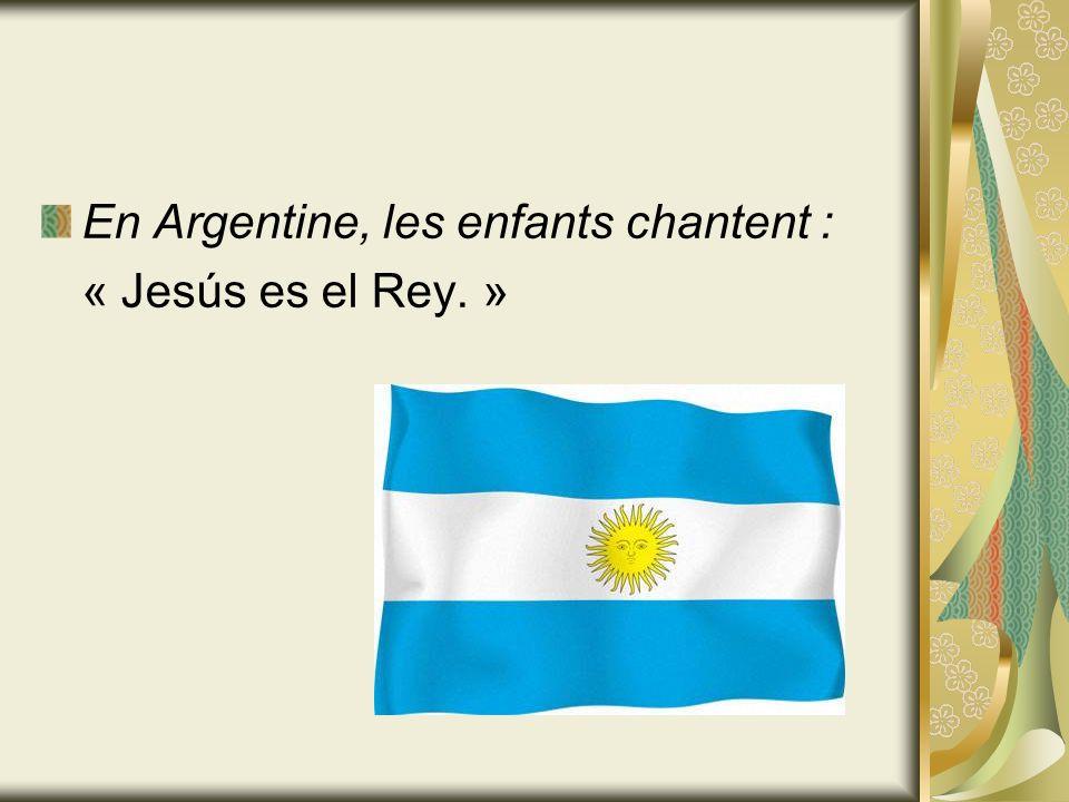 En Argentine, les enfants chantent : « Jesús es el Rey. »