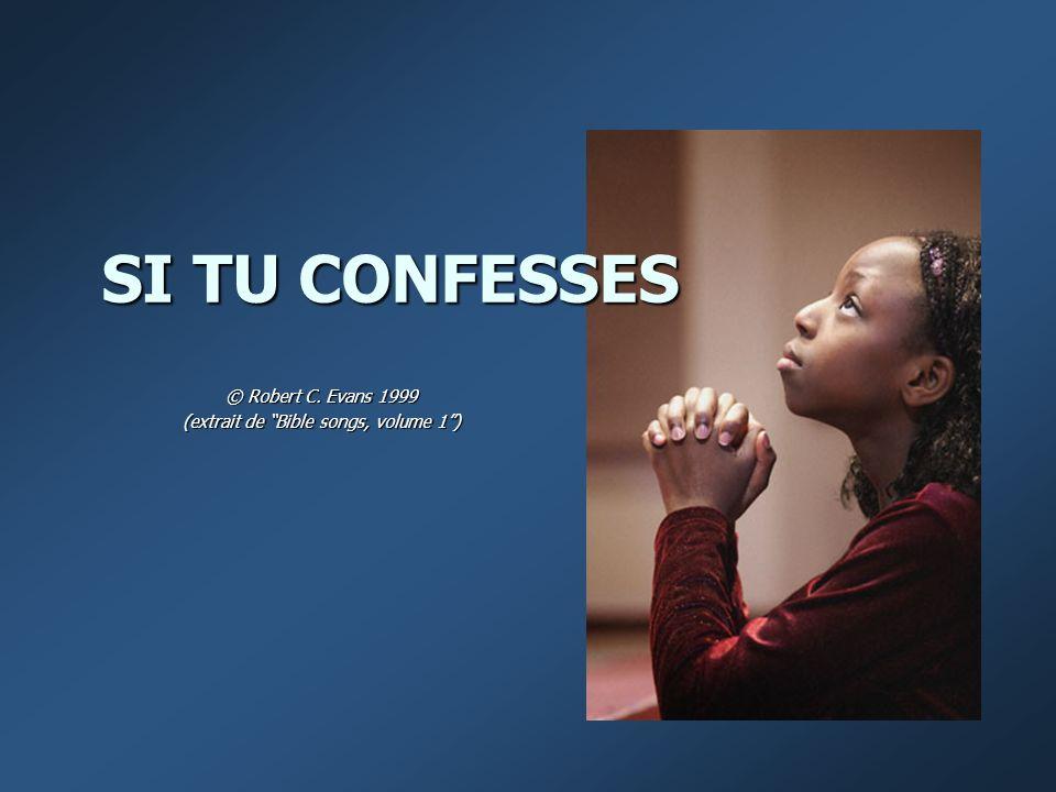 SI TU CONFESSES © Robert C. Evans 1999 (extrait de Bible songs, volume 1)