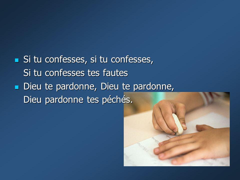 Si tu confesses, si tu confesses, Si tu confesses, si tu confesses, Si tu confesses tes fautes Dieu te pardonne, Dieu te pardonne, Dieu te pardonne, D