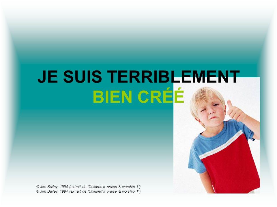 JE SUIS TERRIBLEMENT BIEN CRÉÉ © Jim Bailey, 1994 (extrait de Childrens praise & worship 1)