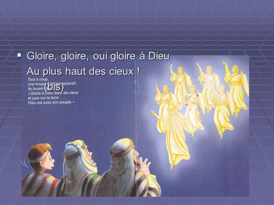 Gloire, gloire, oui gloire à Dieu Gloire, gloire, oui gloire à Dieu Au plus haut des cieux ! (bis)