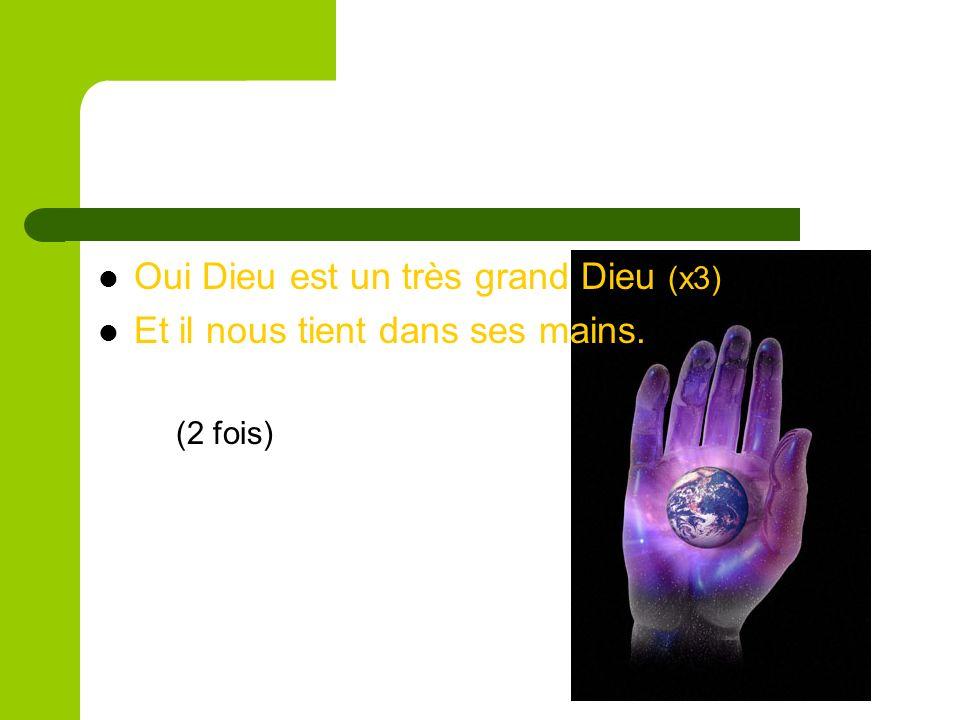 Oui Dieu est un très grand Dieu (x3) Et il nous tient dans ses mains. (2 fois)