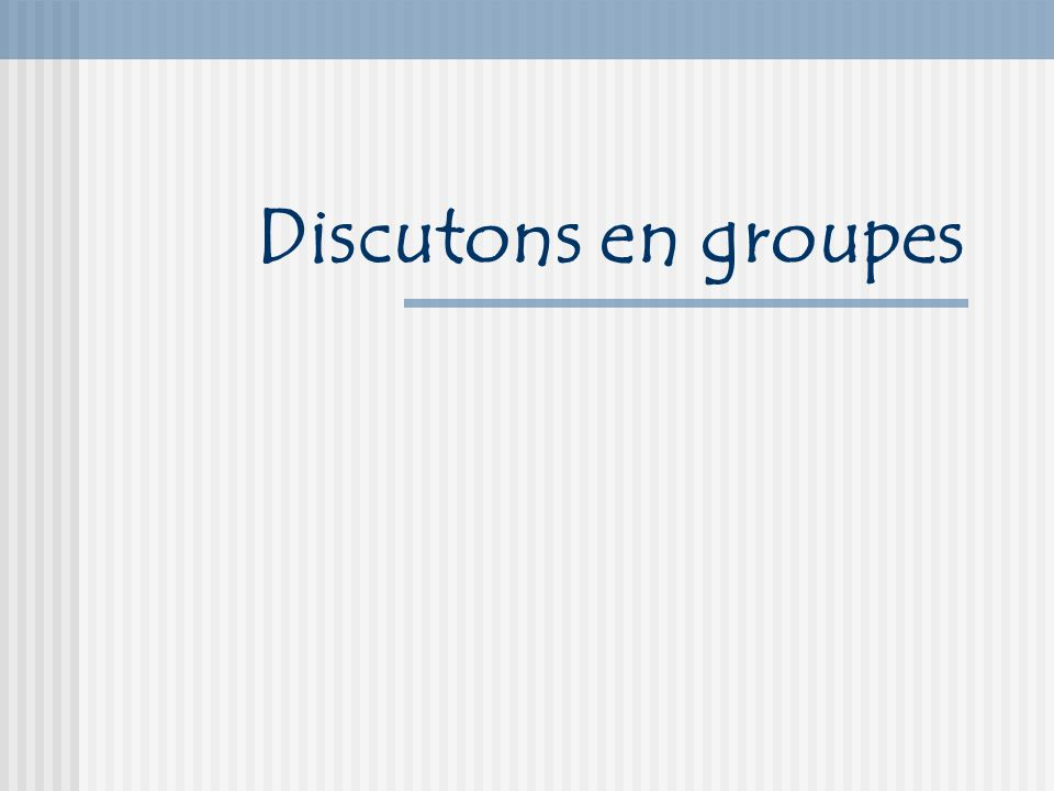 Discutons en groupes