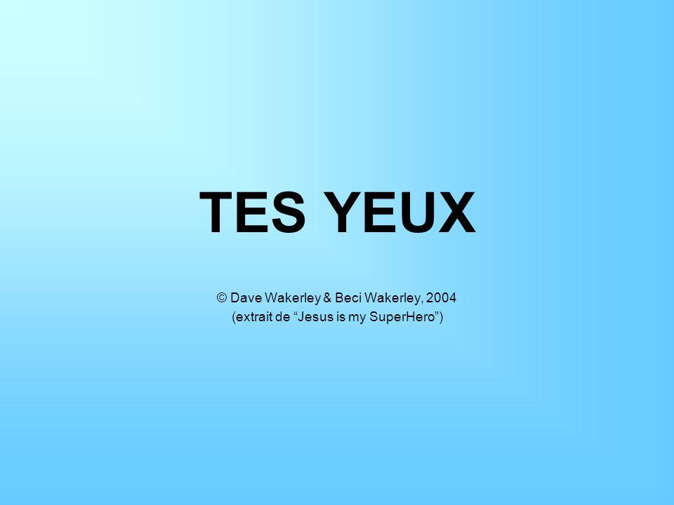 TES YEUX © Dave Wakerley & Beci Wakerley, 2004 (extrait de Jesus is my SuperHero)