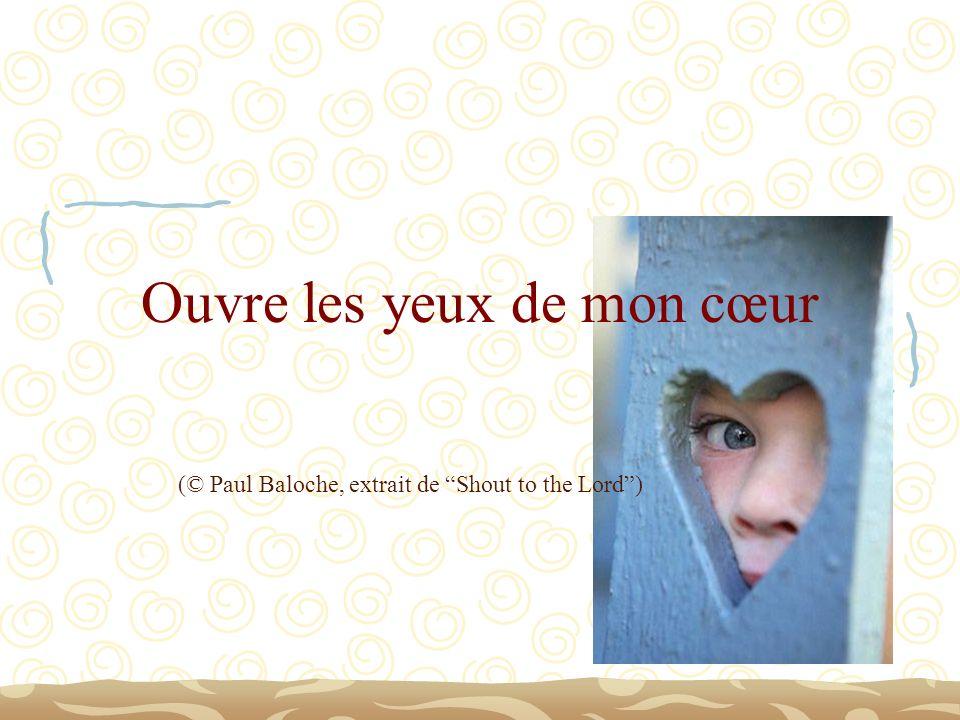 Ouvre les yeux de mon cœur (© Paul Baloche, extrait de Shout to the Lord)