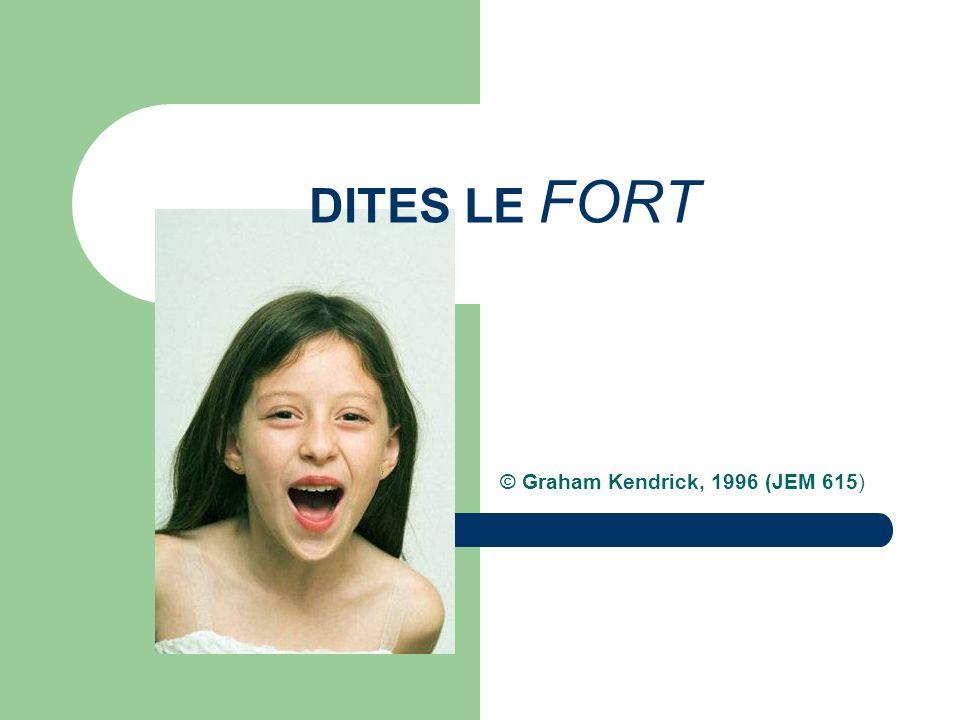 DITES LE FORT © Graham Kendrick, 1996 (JEM 615)