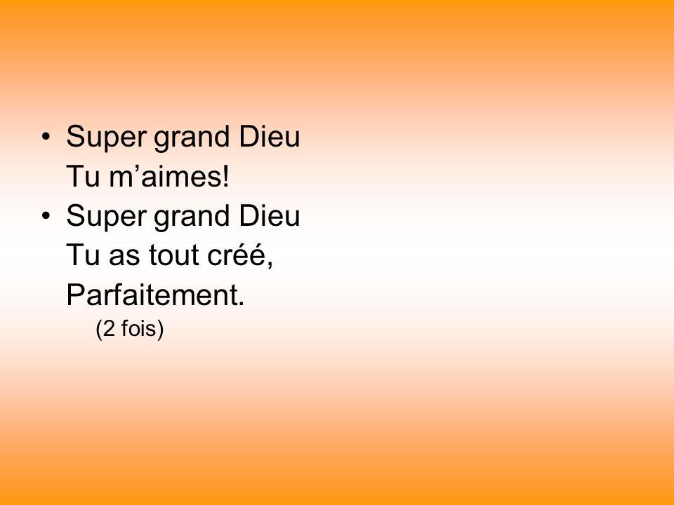 (Pont) Super grand Dieu… (x2)