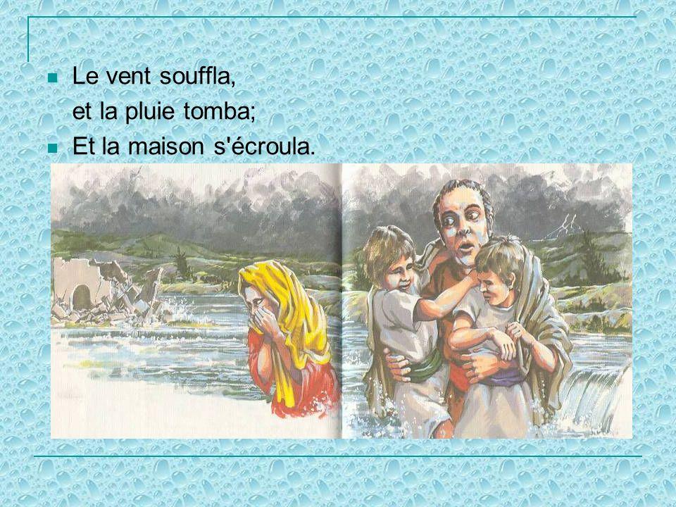 Le sage sur le roc Le sage sur le roc a bâti sa maison. (x3) Et la tempête arriva: