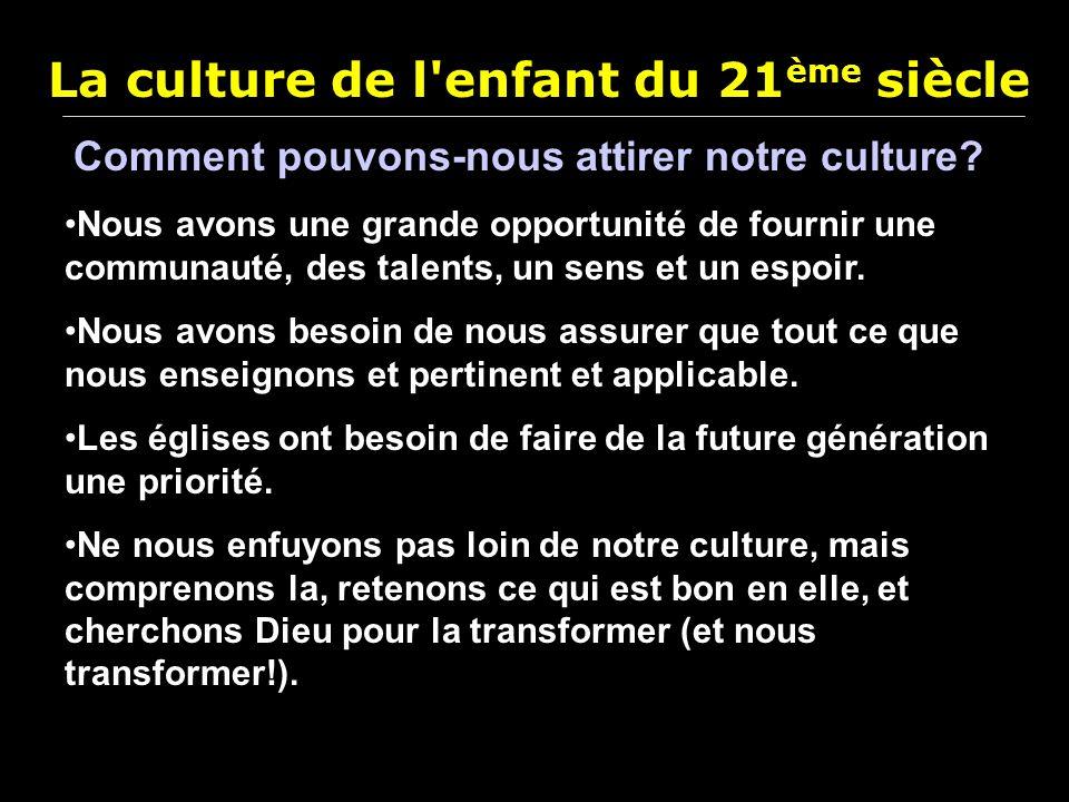 La culture de l'enfant du 21 ème siècle Nous avons une grande opportunité de fournir une communauté, des talents, un sens et un espoir. Nous avons bes