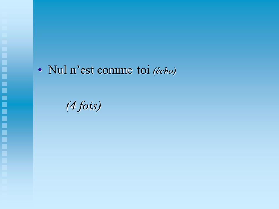 Nul nest comme toi (écho)Nul nest comme toi (écho) (4 fois)