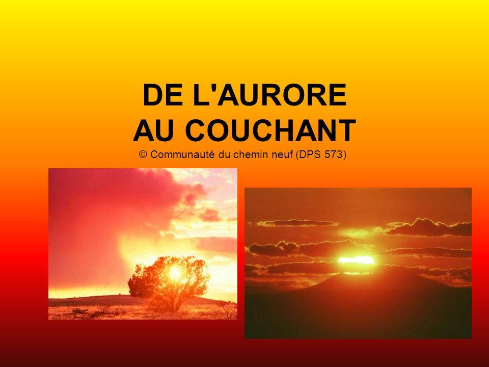 DE L'AURORE AU COUCHANT © Communauté du chemin neuf (DPS 573)