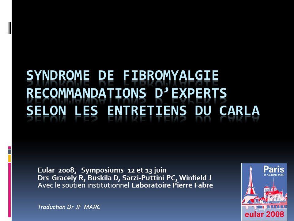 Eular 2008, Symposiums 12 et 13 juin Drs Gracely R, Buskila D, Sarzi-Puttini PC, Winfield J Avec le soutien institutionnel Laboratoire Pierre Fabre Tr