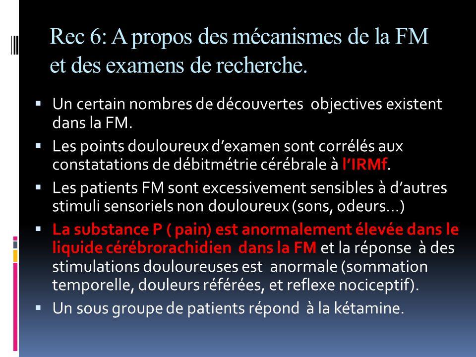 Rec 6: A propos des mécanismes de la FM et des examens de recherche. Un certain nombres de découvertes objectives existent dans la FM. Les points doul