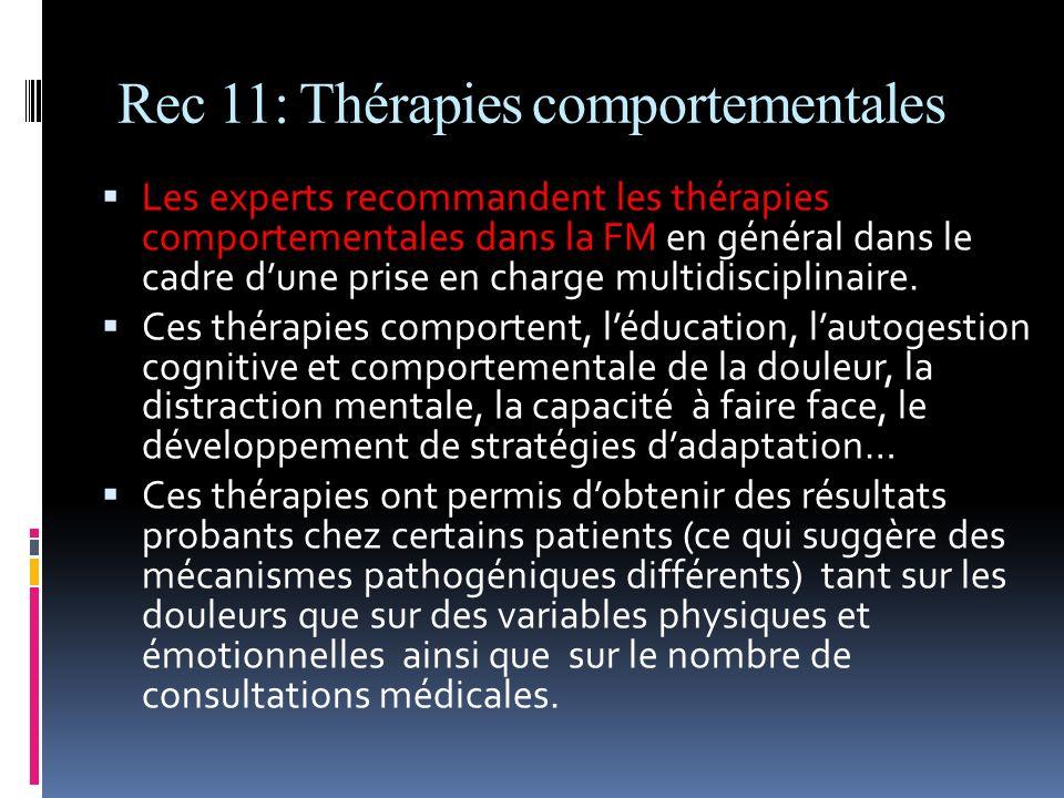 Rec 11: Thérapies comportementales Les experts recommandent les thérapies comportementales dans la FM en général dans le cadre dune prise en charge mu