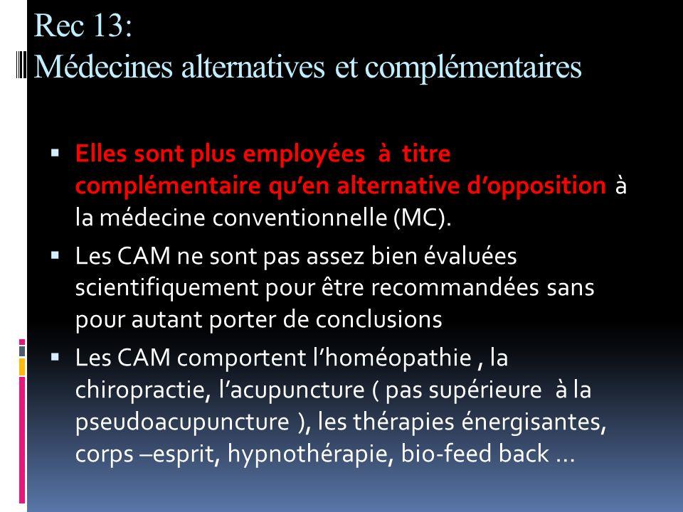 Rec 13: Médecines alternatives et complémentaires Elles sont plus employées à titre complémentaire quen alternative dopposition à la médecine conventi