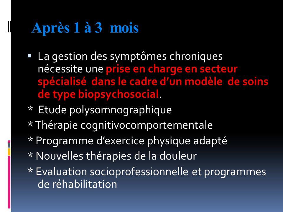 Après 1 à 3 mois La gestion des symptômes chroniques nécessite une prise en charge en secteur spécialisé dans le cadre dun modèle de soins de type bio