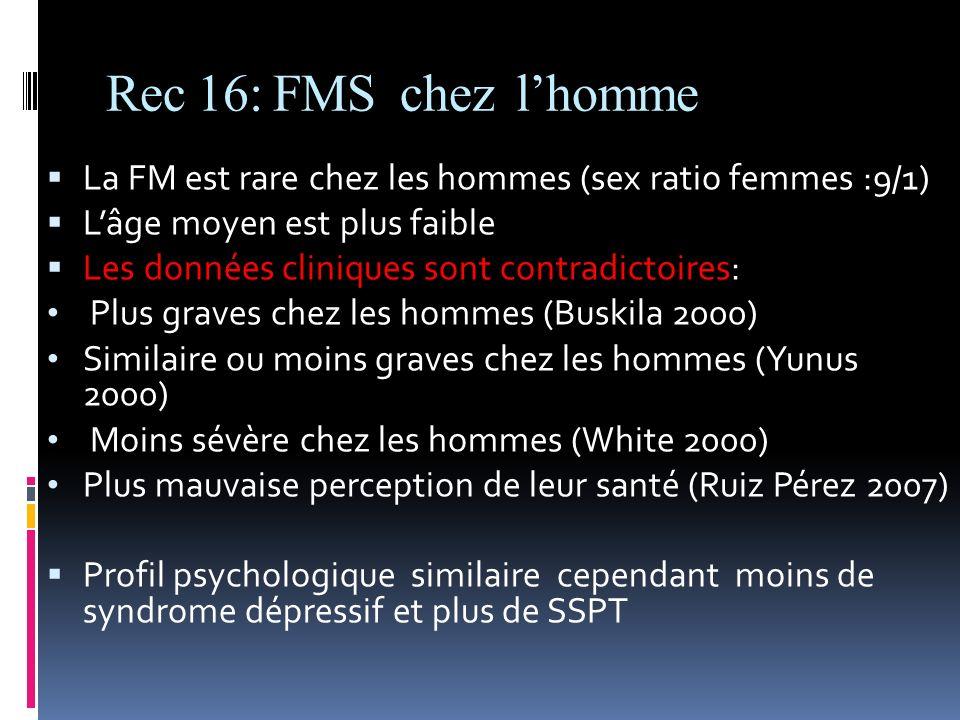 Rec 16: FMS chez lhomme La FM est rare chez les hommes (sex ratio femmes :9/1) Lâge moyen est plus faible Les données cliniques sont contradictoires: