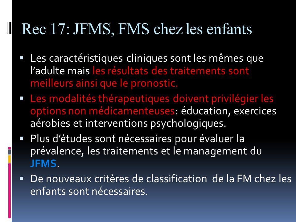 Rec 17: JFMS, FMS chez les enfants Les caractéristiques cliniques sont les mêmes que ladulte mais les résultats des traitements sont meilleurs ainsi q