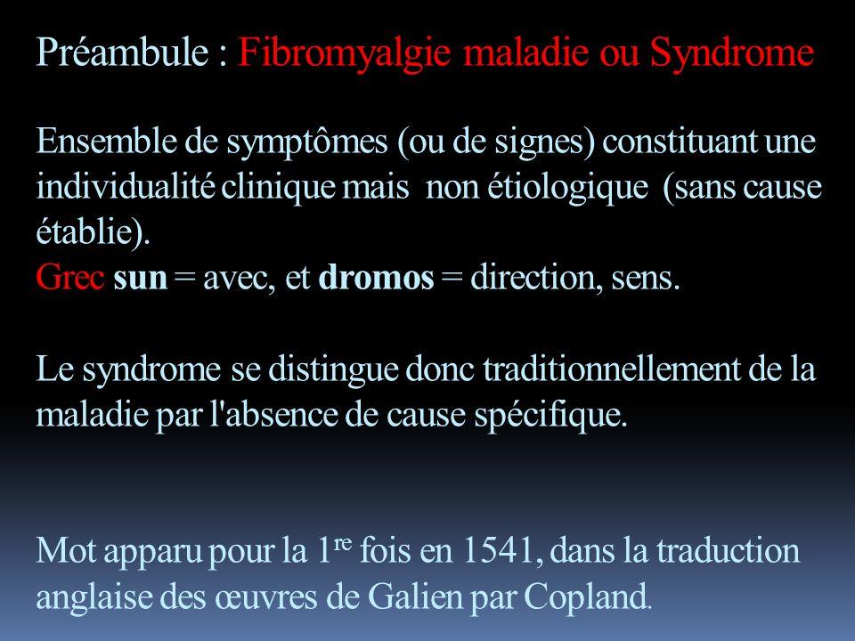 Préambule : Fibromyalgie maladie ou Syndrome Ensemble de symptômes (ou de signes) constituant une individualité clinique mais non étiologique (sans ca