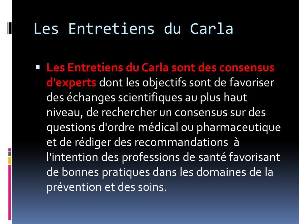 Les Entretiens du Carla Les Entretiens du Carla sont des consensus d'experts dont les objectifs sont de favoriser des échanges scientifiques au plus h