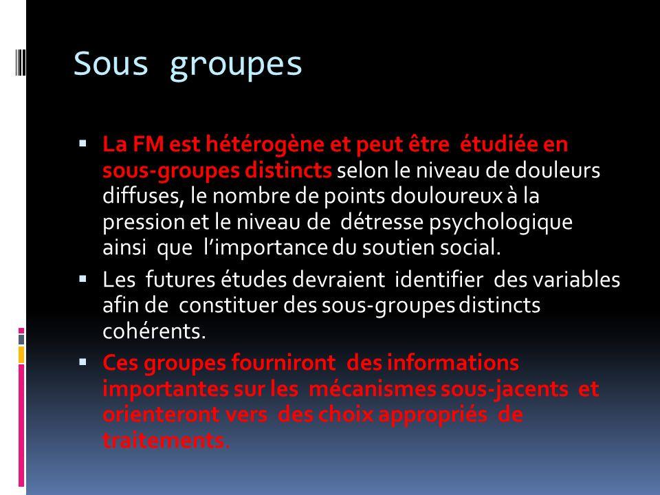 Sous groupes La FM est hétérogène et peut être étudiée en sous-groupes distincts selon le niveau de douleurs diffuses, le nombre de points douloureux