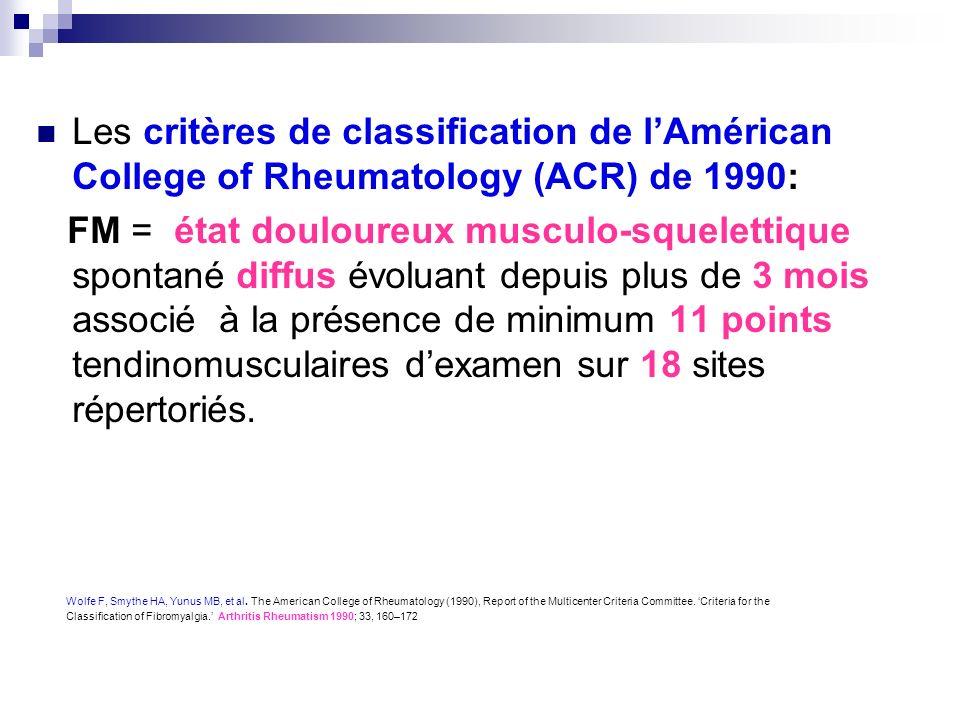 Les critères de classification de lAmérican College of Rheumatology (ACR) de 1990: FM = état douloureux musculo-squelettique spontané diffus évoluant