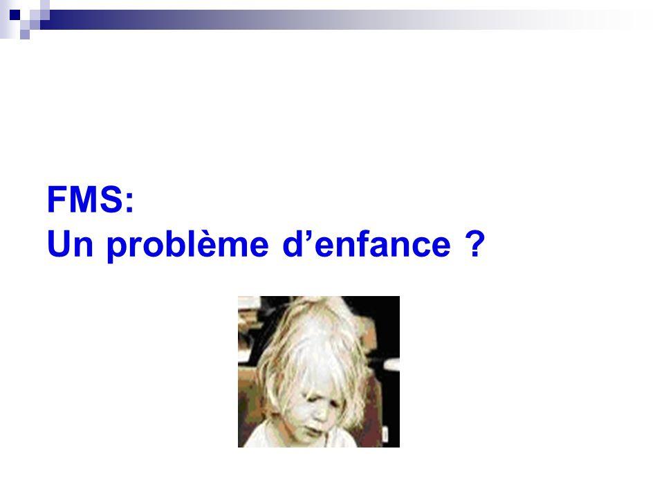 FMS: Un problème denfance ?