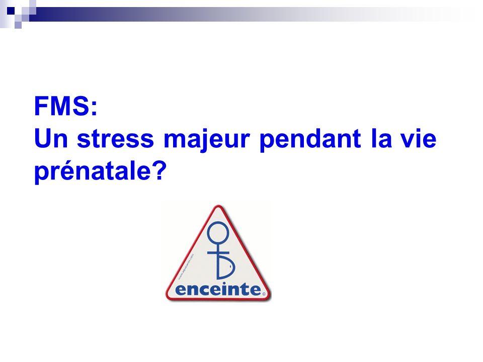 FMS: Un stress majeur pendant la vie prénatale?