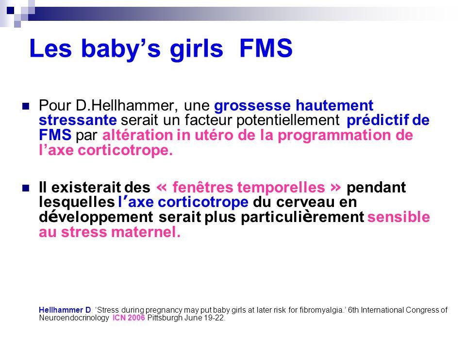 Les babys girls FMS Pour D.Hellhammer, une grossesse hautement stressante serait un facteur potentiellement prédictif de FMS par altération in utéro d