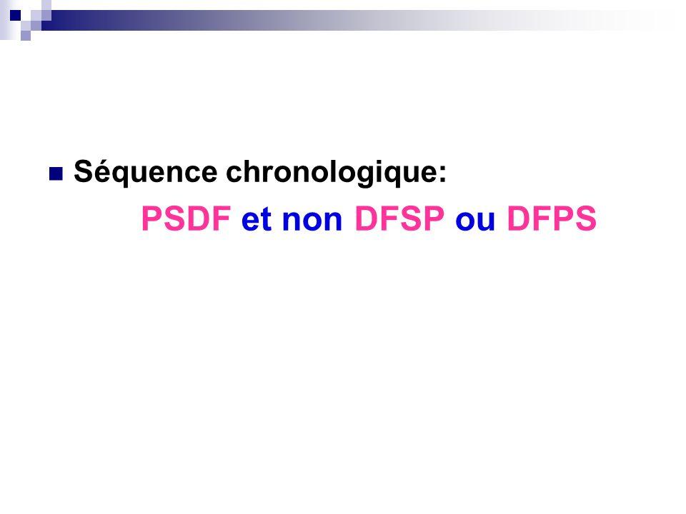 Séquence chronologique: PSDF et non DFSP ou DFPS