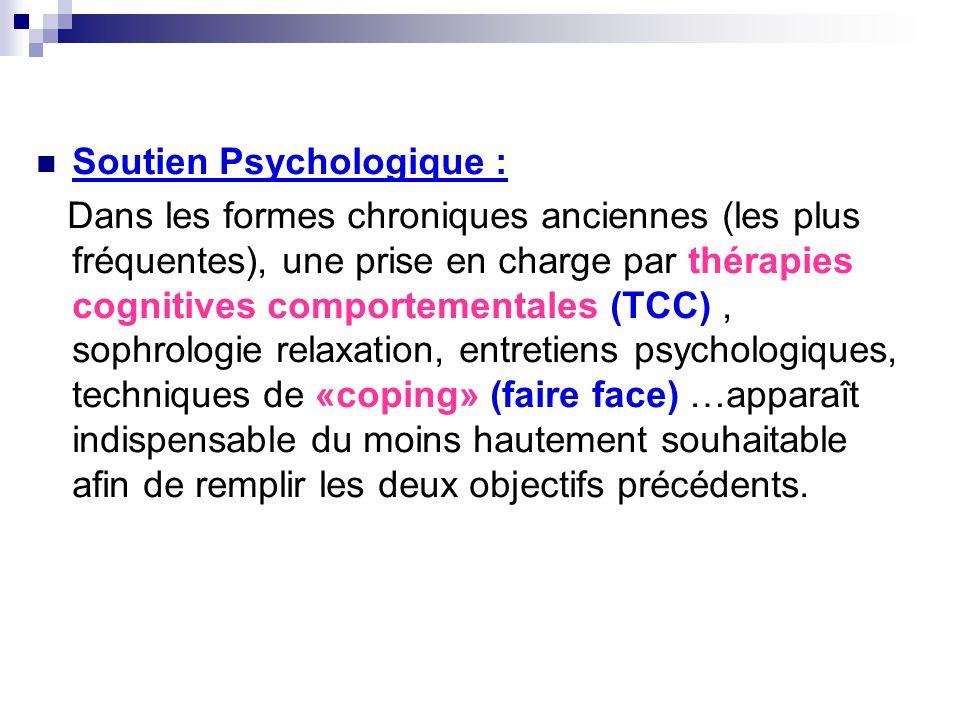 Soutien Psychologique : Dans les formes chroniques anciennes (les plus fréquentes), une prise en charge par thérapies cognitives comportementales (TCC