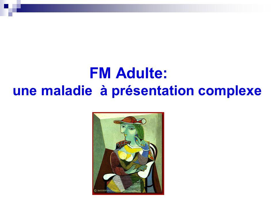 FM Adulte: une maladie à présentation complexe