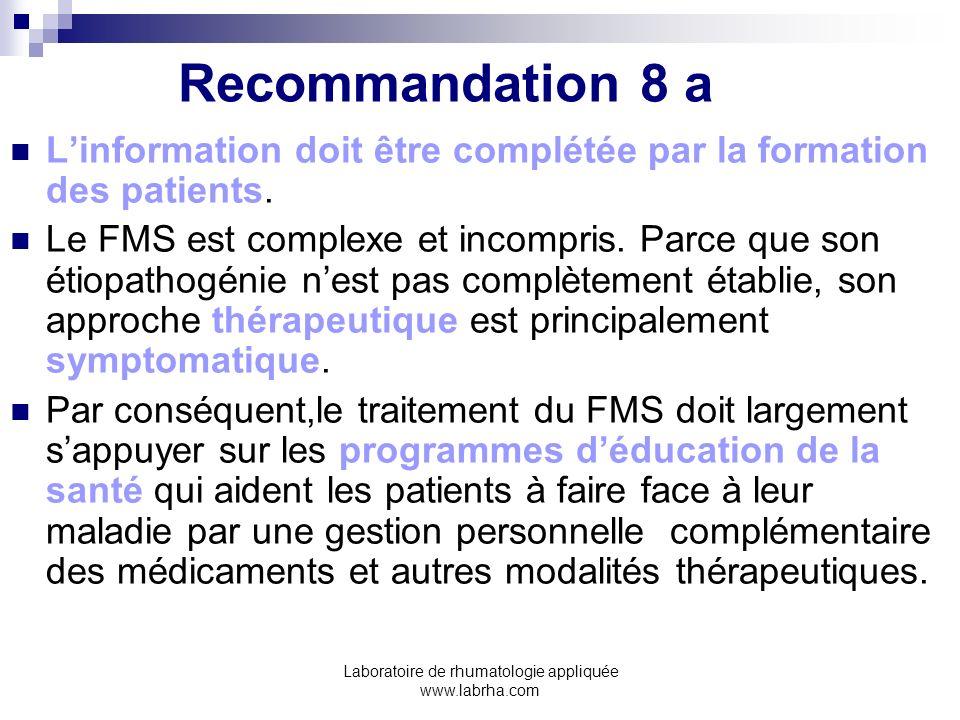 Laboratoire de rhumatologie appliquée www.labrha.com Recommandation 8 a Linformation doit être complétée par la formation des patients. Le FMS est com