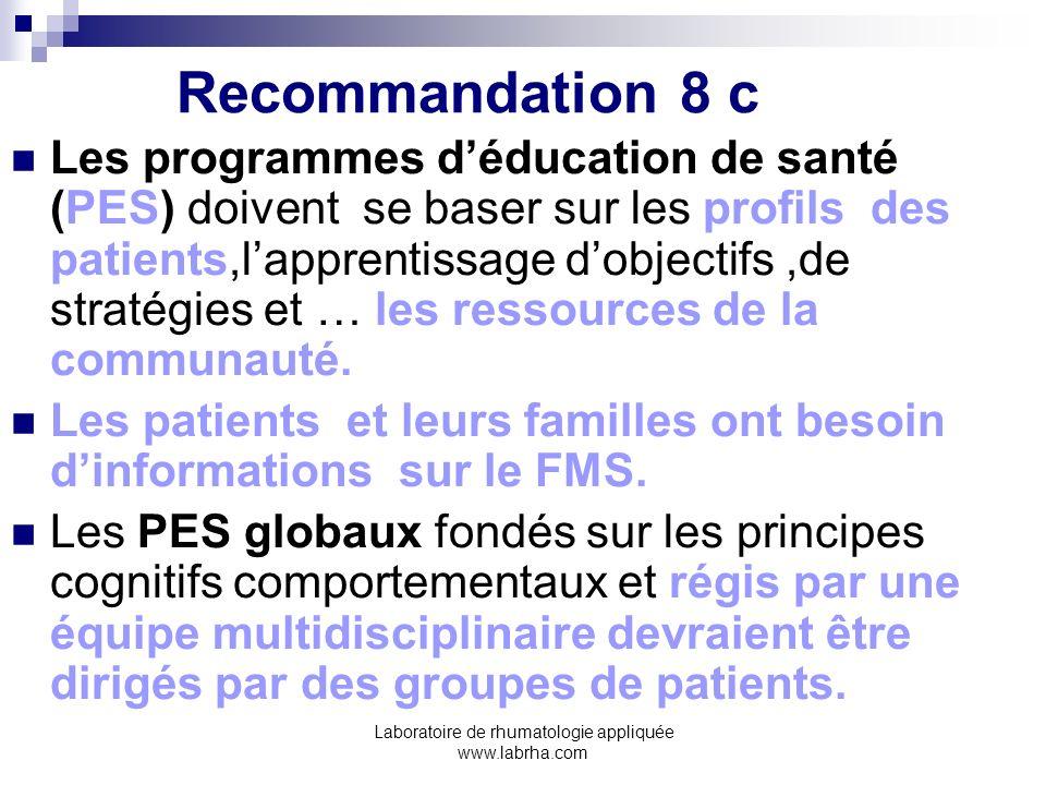 Laboratoire de rhumatologie appliquée www.labrha.com Recommandation 8 c Les programmes déducation de santé (PES) doivent se baser sur les profils des