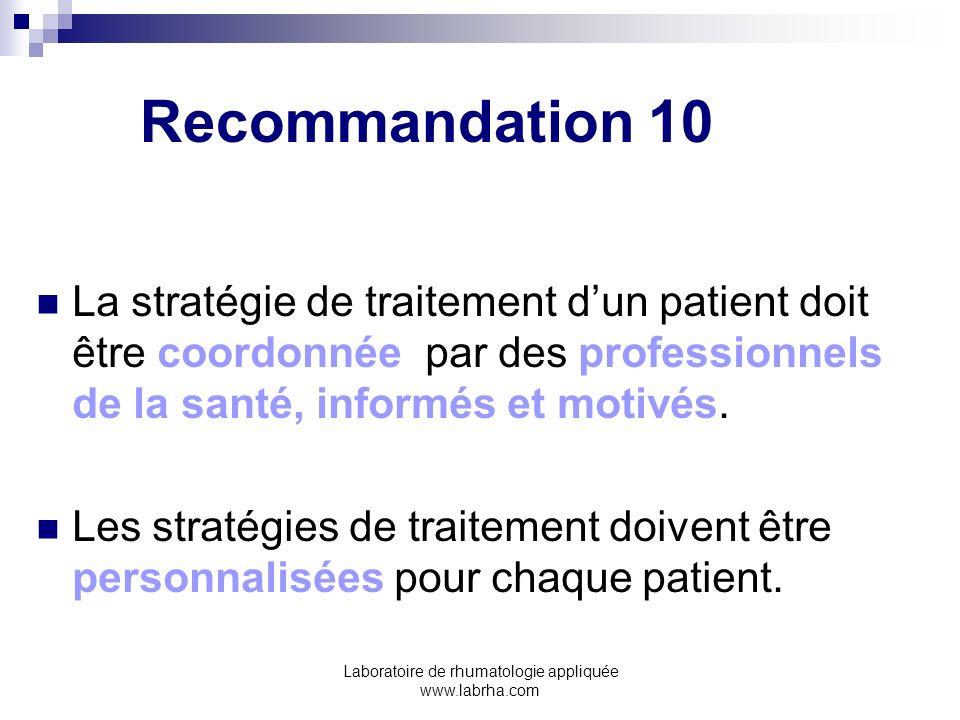 Laboratoire de rhumatologie appliquée www.labrha.com Recommandation 10 La stratégie de traitement dun patient doit être coordonnée par des professionn