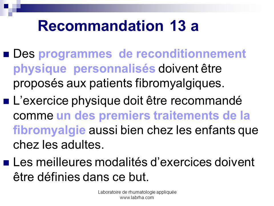 Laboratoire de rhumatologie appliquée www.labrha.com Recommandation 13 a Des programmes de reconditionnement physique personnalisés doivent être propo