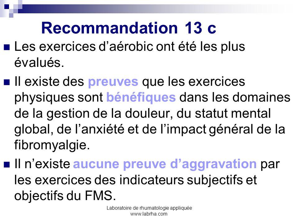 Laboratoire de rhumatologie appliquée www.labrha.com Recommandation 13 c Les exercices daérobic ont été les plus évalués. Il existe des preuves que le