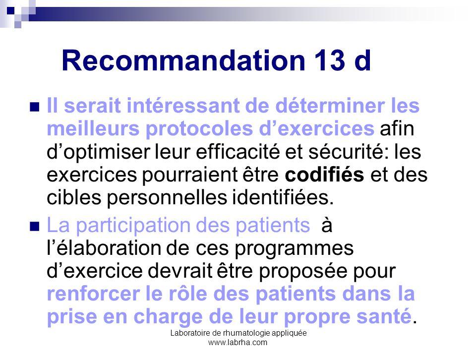 Laboratoire de rhumatologie appliquée www.labrha.com Recommandation 13 d Il serait intéressant de déterminer les meilleurs protocoles dexercices afin
