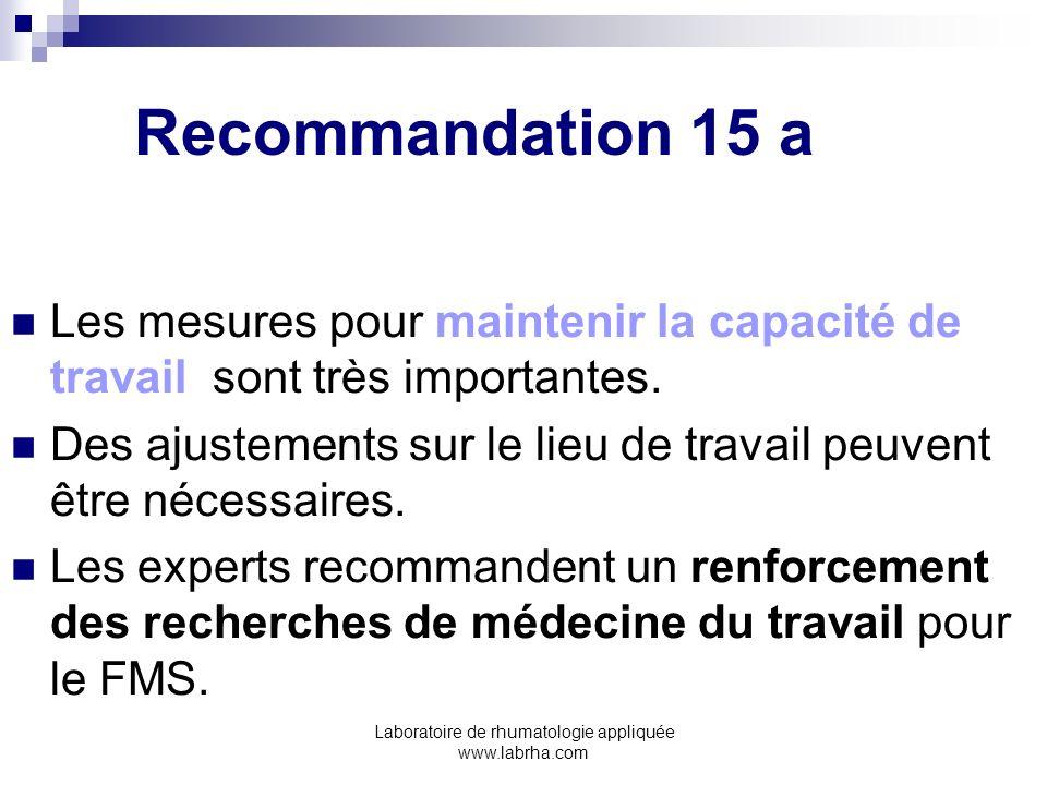 Laboratoire de rhumatologie appliquée www.labrha.com Recommandation 15 a Les mesures pour maintenir la capacité de travail sont très importantes. Des