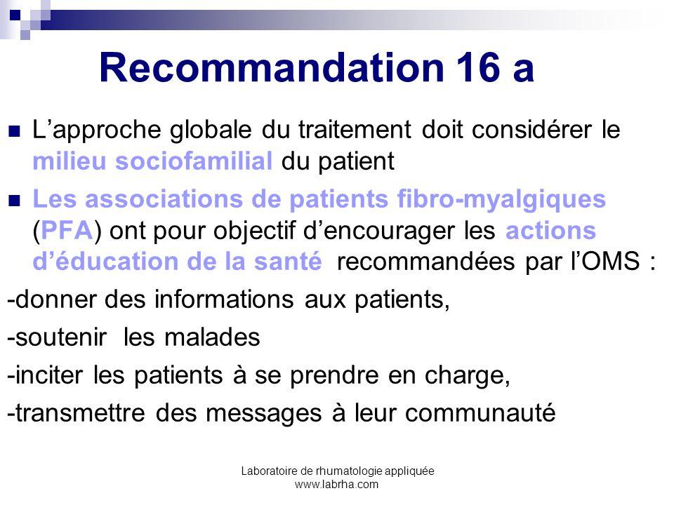 Laboratoire de rhumatologie appliquée www.labrha.com Recommandation 16 a Lapproche globale du traitement doit considérer le milieu sociofamilial du pa