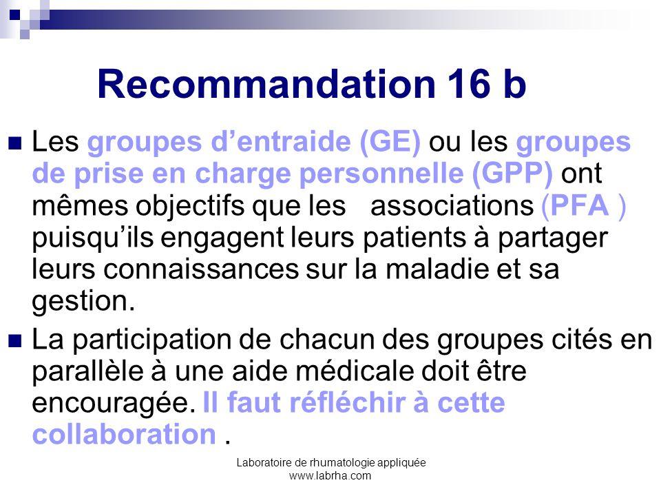 Laboratoire de rhumatologie appliquée www.labrha.com Recommandation 16 b Les groupes dentraide (GE) ou les groupes de prise en charge personnelle (GPP