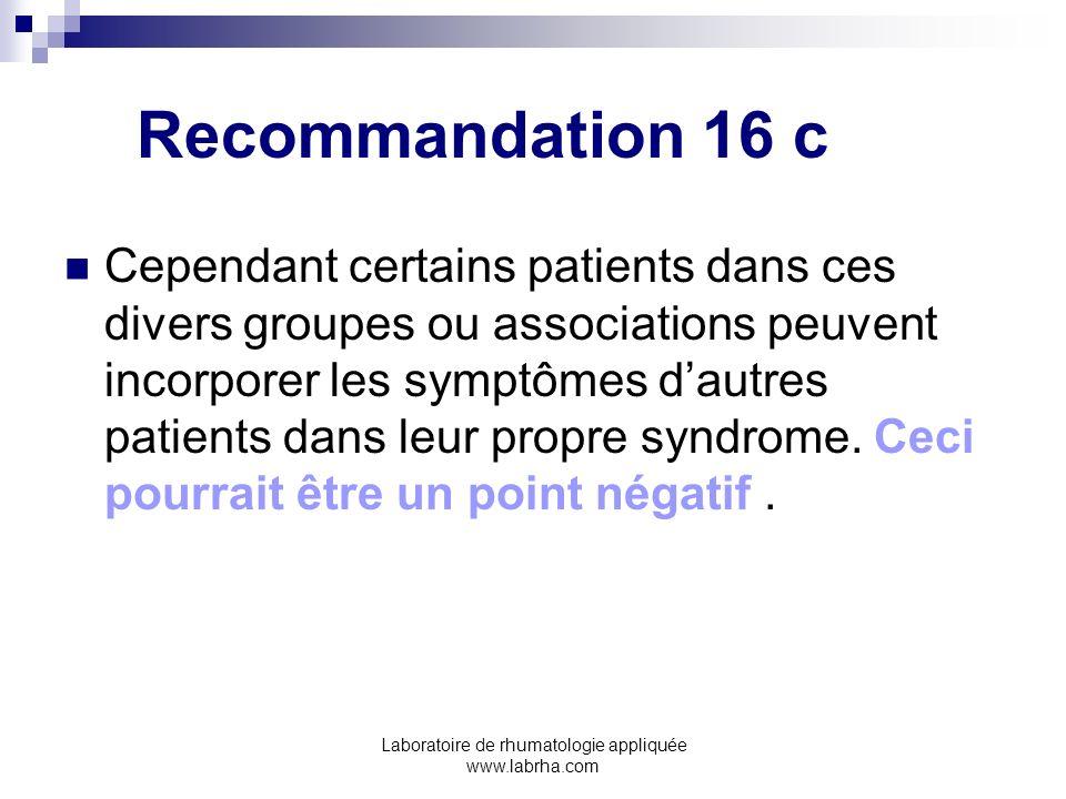 Laboratoire de rhumatologie appliquée www.labrha.com Recommandation 16 c Cependant certains patients dans ces divers groupes ou associations peuvent i