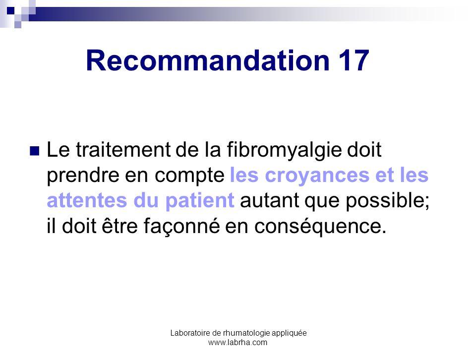 Laboratoire de rhumatologie appliquée www.labrha.com Recommandation 17 Le traitement de la fibromyalgie doit prendre en compte les croyances et les at