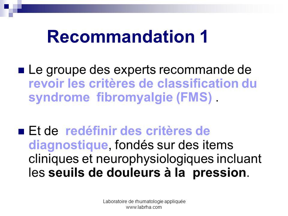 Laboratoire de rhumatologie appliquée www.labrha.com Recommandation 1 Le groupe des experts recommande de revoir les critères de classification du syn