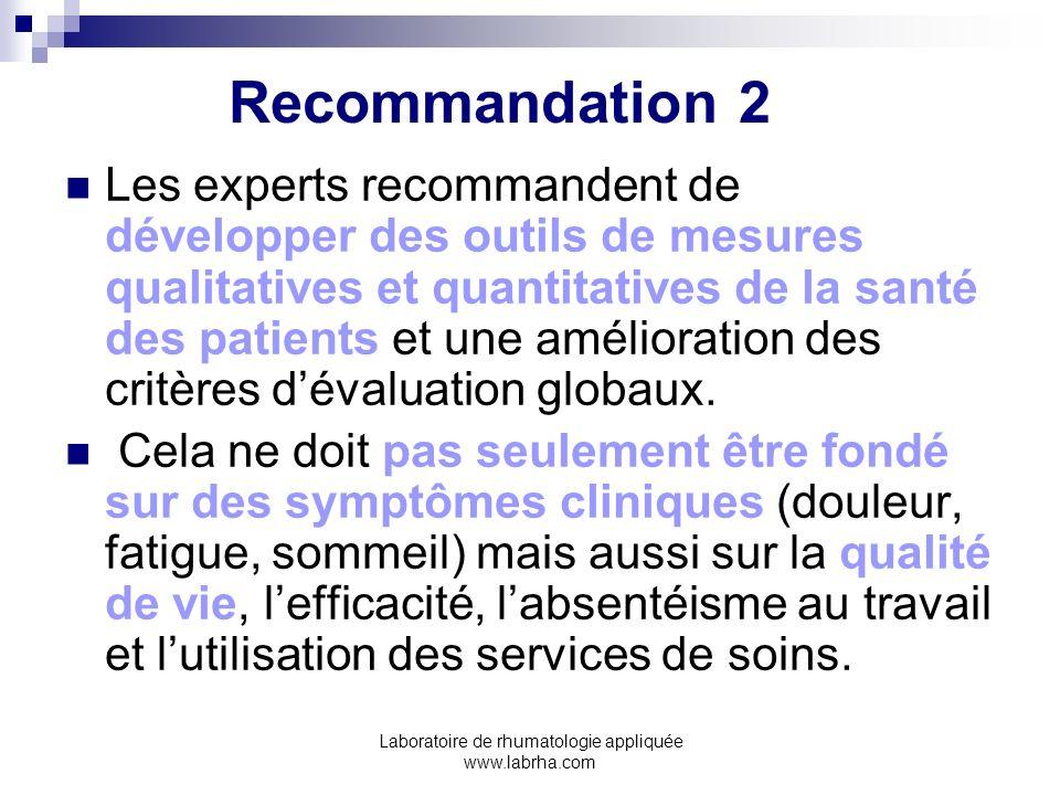Laboratoire de rhumatologie appliquée www.labrha.com Recommandation 2 Les experts recommandent de développer des outils de mesures qualitatives et qua