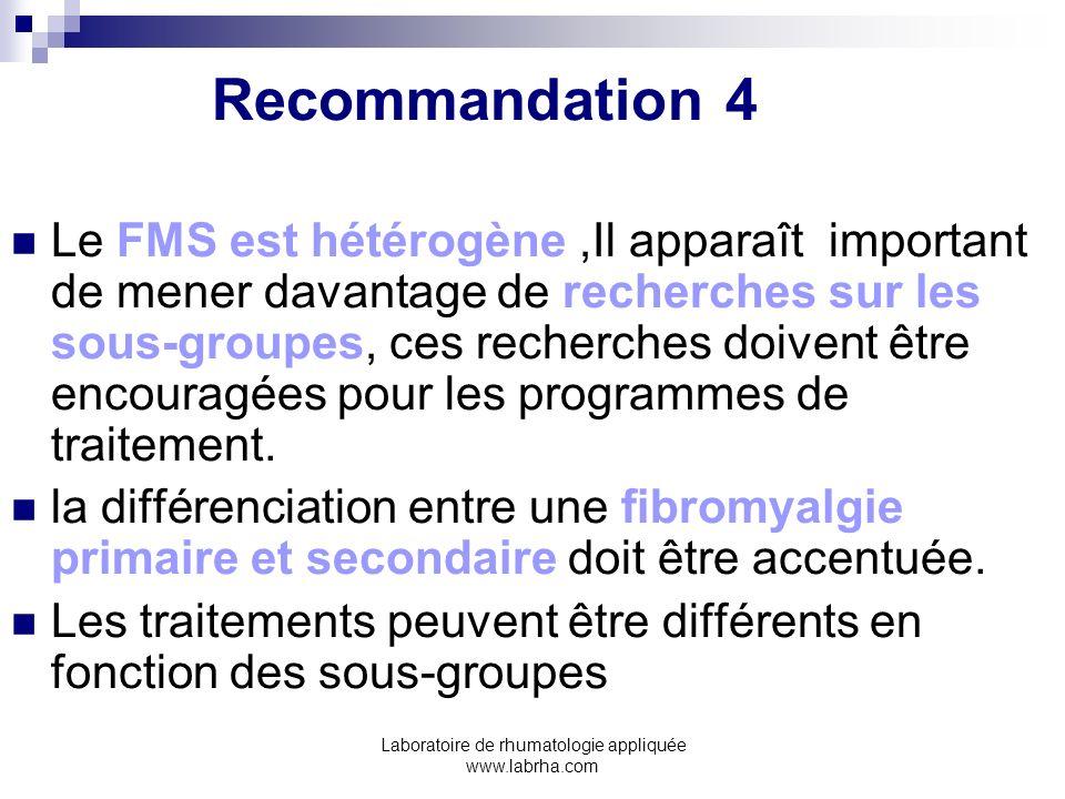 Laboratoire de rhumatologie appliquée www.labrha.com Recommandation 4 Le FMS est hétérogène,Il apparaît important de mener davantage de recherches sur